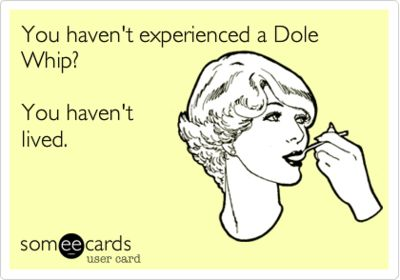 Dole Whip Someecards