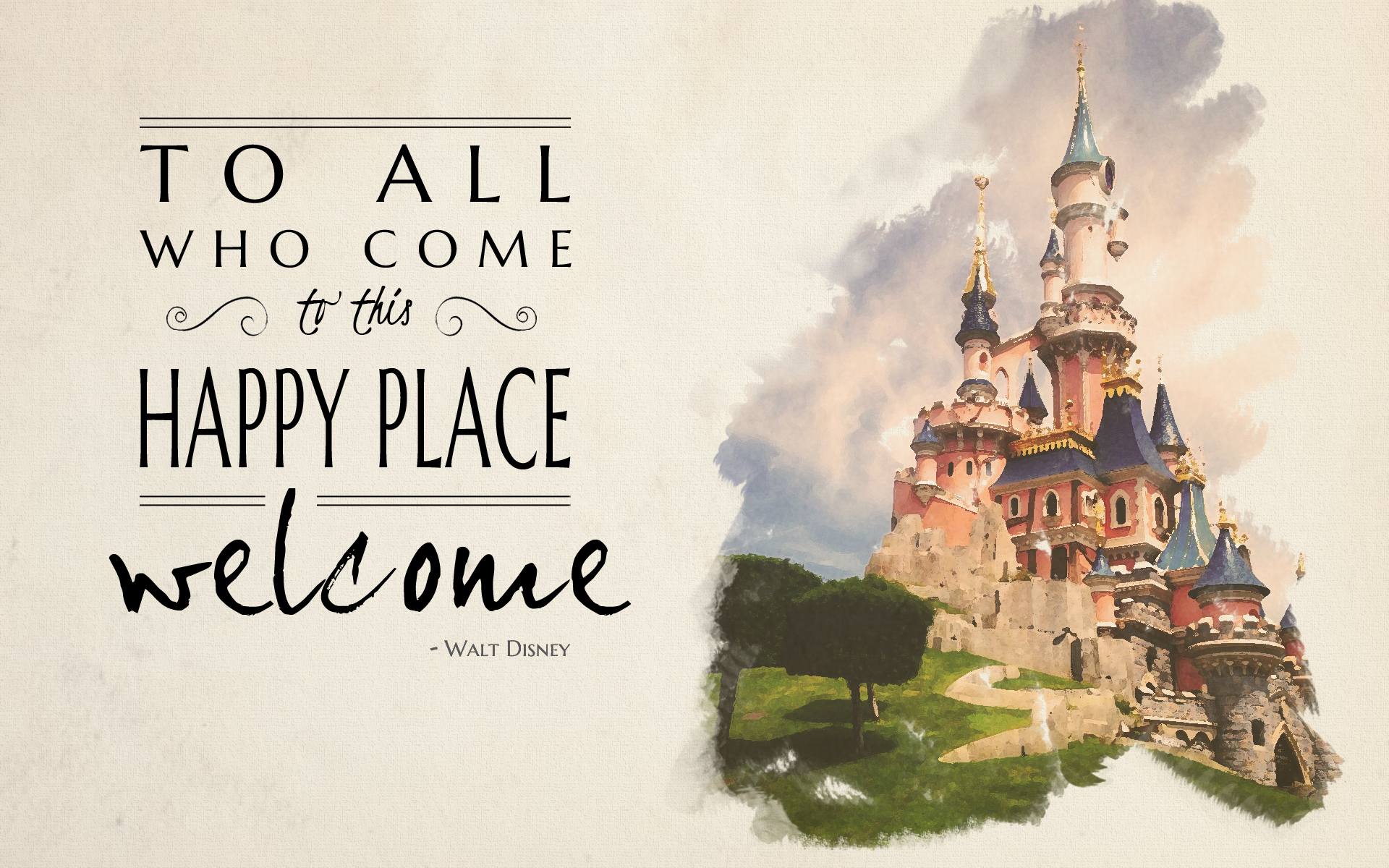 Quote For Happy Place Disney World: To All Who Come To This Happy Place
